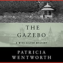 The Gazebo: The Miss Silver Mysteries, Book 28 Audiobook by Patricia Wentworth Narrated by Diana Bishop
