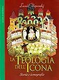 La teologia dell'icona. Iconografia e storia