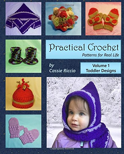Practical Crochet, Vol. 1: Toddler Designs: Patterns for Real Life (Volume 1)
