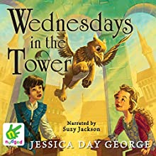 Wednesdays in the Tower (       UNABRIDGED) by Jessica Day George Narrated by Suzy Jackson