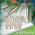 Die Flügel, mein Engel, zerreiß ich dir Hörbuch von Karine Giebel Gesprochen von: Tanja Fornaro