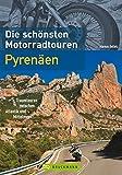 Die schönsten Motorradtouren Pyrenäen: Mit dem Motorrad auf kurvenreichen Strecken und traumhaften Touren zwischen Atlantik und Mittelmeer reisen, ... Traumtouren zwischen Atlantik und Mittelmeer