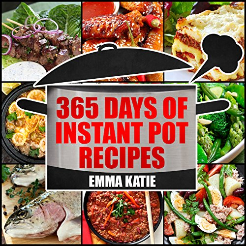 Instant Pot: 365 Days of Instant Pot Recipes (Fast and Slow, Slow Cooking, Chicken, Crock Pot, Instant Pot, Electric Pressure Cooker, Vegan, Paleo, Breakfast, ... Lunch, Snack, Healthy Slow Cooker Dinner) by Emma Katie