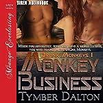 Monkey Business: Drunk Monkeys, Book 1   Tymber Dalton