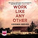 Work Like Any Other Audiobook by Virginia Reeves Narrated by Jeff Harding