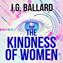The Kindness of Women Audiobook by J. G. Ballard Narrated by Steven Pacey