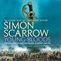 Young Bloods: Wellington and Napoleon, Book 1 Audiobook by Simon Scarrow Narrated by Jonathan Keeble