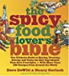 The Spicy Food Lover's Bible: The Ultimate Guide to Buying, Growing, Storing, and Using the Key Ingredients That Give Food Spice with More Than 250 Recipes from Around the World by Stewart, Tabori and Chang