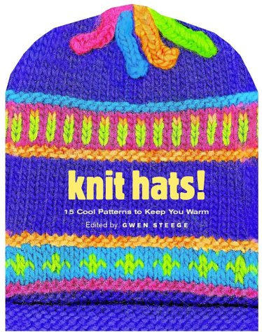 Knit Hats!: 15 Cool Patterns to Keep You Warm, Gwen Steege