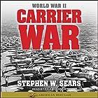 World War II: Carrier War Hörbuch von Stephen W. Sears Gesprochen von: Paul Boehmer