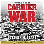 World War II: Carrier War   Stephen W. Sears