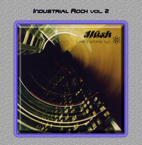 Industrial Rock Vol. 2: Hush-Love's Asleep