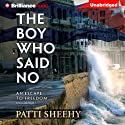 The Boy Who Said No: An Escape To Freedom (       UNABRIDGED) by Patti Sheehy Narrated by Henry Leyva