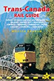 Trans-Canada Rail Guide: Includes City Guides To Halifax, Quebec City, Montreal, Toronto, Winnipeg, Edmonton, Jasper, Calgary, Churchill  And Vancouver
