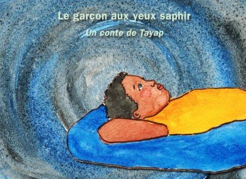 Le Garcon Aux Yeux Saphir: Un Conte De Tayap