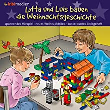 Lotta und Luis bauen die Weihnachtsgeschichte Hörbuch von Kirsten Brünjes Gesprochen von: Philipp Scheppmann
