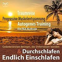 Endlich Einschlafen & Durchschlafen: Traumreise, Progressive Muskelentspannung & Autogenes Training (P&A Methode) Hörbuch