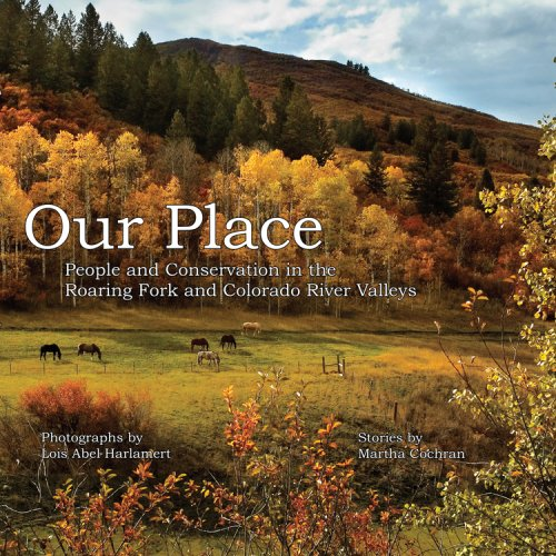 Our Place: People and Conservation in the Roaring Fork and Colorado River Valleys, Book One