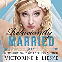 Reluctantly Married (       UNABRIDGED) by Victorine E. Lieske Narrated by Melissa Moran