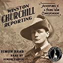 Winston Churchill Reporting: Adventures of a Young War Correspondent Audiobook by Simon Read Narrated by Simon Vance