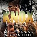 Knox: 120 Proof Honey Audiobook by Becca Fanning Narrated by Meghan Kelly