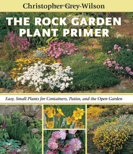 The Rock Garden Plant Primer Easy Small Plants for Containers Patios and the Open Garden088192931X