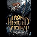 Iron Hearted Violet Audiobook by Kelly Barnhill Narrated by Simon Vance