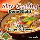 Slow Cooking Done Right (Easy Slow Cooker Soups And Stews Book 1) ~ Sara Winlet