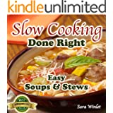 Slow Cooking Done Right (Easy Slow Cooker Soups And Stews Book 1)