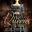 The Queen's Vow: A Novel of Isabella of Castile (       UNABRIDGED) by C. W. Gortner Narrated by Rosalyn Landor