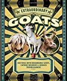 img - for Extraordinary Goats: Meetings with Remarkable Goats, Caprine Wonders & Horned Troublemakers book / textbook / text book