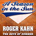 A Season in the Sun Audiobook by Roger Kahn Narrated by Alan Robertson
