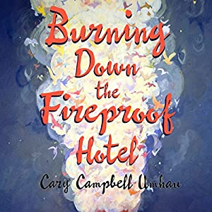 Burning Down the Fireproof Hotel Audiobook