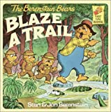 The Berenstain Bears Blaze a Trail (First Time Readers)