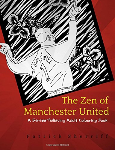 the-zen-of-manchester-united-a-stress-relieving-adult-colouring-book-volume-3-the-zen-of-football
