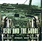 Jesus & The Gurus - Blood Sweat and Tears