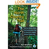 The North Country Trail: The Best Walks, Hikes, and Backpacking Trips on America's Longest National Scenic Trail...