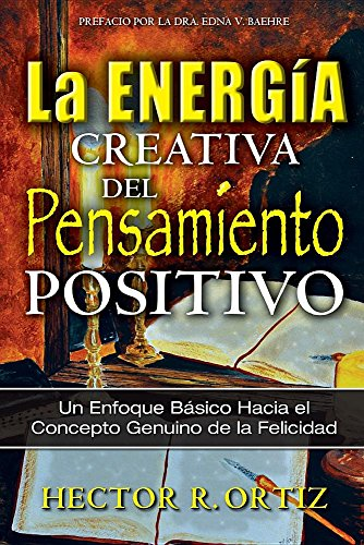 Creative Energy of Positive Thinking, The: A Basic Approach to the Genuine Concept of Happiness