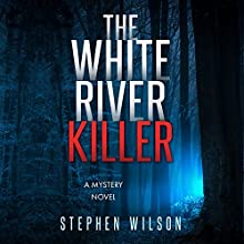 The White River Killer: A Mystery Novel (       UNABRIDGED) by Stephen Wilson Narrated by Mark Christensen