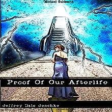 Proof of Our Afterlife | Livre audio Auteur(s) : Jeffrey Jeschke Narrateur(s) : Michael Goldsmith