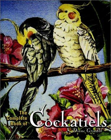 The Complete Book of Cockatiels, Diane Grindol