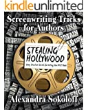 Screenwriting Tricks for Authors (and Screenwriters!): STEALING HOLLYWOOD: Story Structure Secrets for Writing Your BEST Book