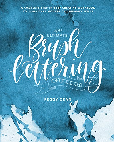 The Ultimate Brush Lettering Guide: A Complete Step-by-Step Creative Workbook to Jump-Start Modern Calligraphy Skills [Dean, Peggy] (Tapa Blanda)