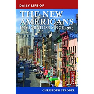 Daily Life of the New Americans : Immigration Since 1965