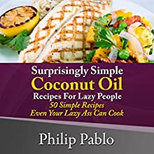 Surprisingly Simple Coconut Oil Recipes for Lazy People: 50 Simple Coconut Oil Cookings Even Your Lazy Ass Can Make (       UNABRIDGED) by Phillip Pablo Narrated by Trevor Clinger