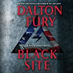 Black Site: A Delta Force Novel (       UNABRIDGED) by Dalton Fury Narrated by Ari Fliakos