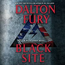 Black Site: A Delta Force Novel Audiobook by Dalton Fury Narrated by Ari Fliakos