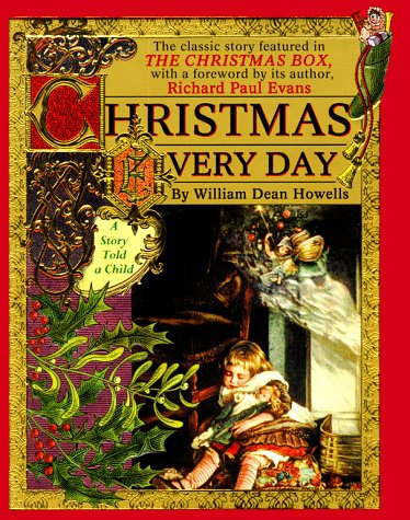 Christmas Every Day : A Story Told to a Child, WILLIAM DEAN HOWELLS, GINA DIMARCO, RICHARD PAUL EVANS