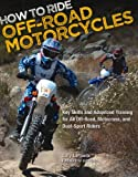 img - for How to Ride Off-Road Motorcycles: Key Skills and Advanced Training for All Off-Road, Motocross, and Dual-Sport Riders book / textbook / text book