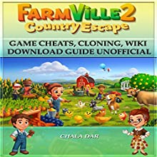 Farmville 2 Country Escape Game Cheats, Cloning, Wiki Download Guide Unofficial Audiobook by Chala Dar Narrated by Chester L. Proctor, IV